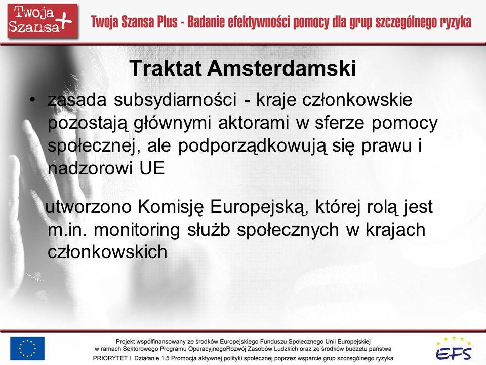 Traktat Amsterdamski zasada subsydiarności - kraje członkowskie pozostają głównymi aktorami w sferze pomocy społecznej, ale podporządkowują się prawu