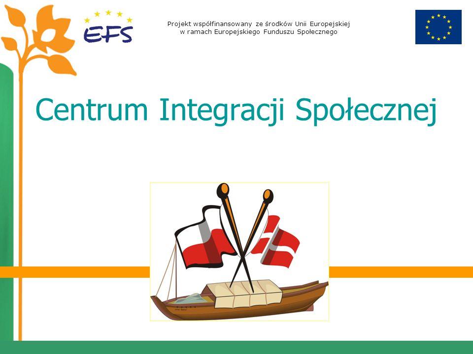 Projekt współfinansowany ze środków Unii Europejskiej w ramach Europejskiego Funduszu Społecznego Centrum Integracji Społecznej