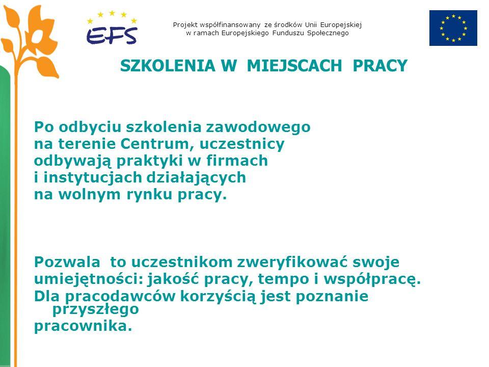 Projekt współfinansowany ze środków Unii Europejskiej w ramach Europejskiego Funduszu Społecznego SZKOLENIA W MIEJSCACH PRACY Po odbyciu szkolenia zaw