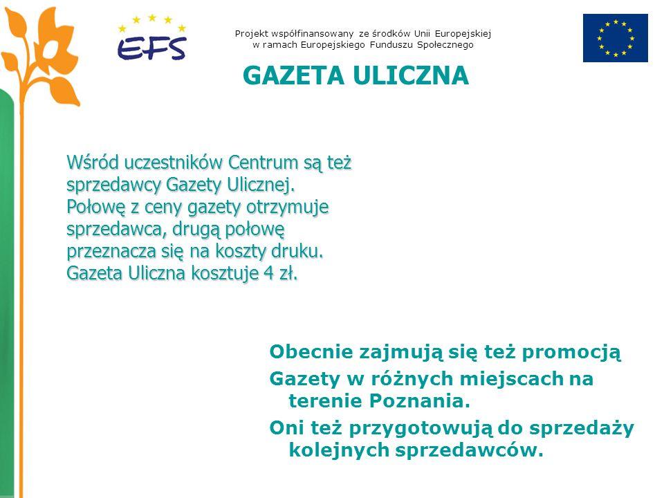 Projekt współfinansowany ze środków Unii Europejskiej w ramach Europejskiego Funduszu Społecznego GAZETA ULICZNA Obecnie zajmują się też promocją Gazety w różnych miejscach na terenie Poznania.