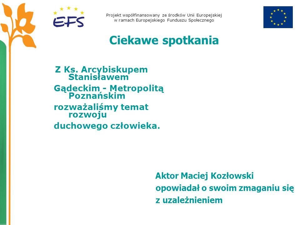 Projekt współfinansowany ze środków Unii Europejskiej w ramach Europejskiego Funduszu Społecznego Ciekawe spotkania Z Ks. Arcybiskupem Stanisławem Gąd