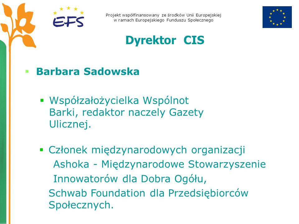 Projekt współfinansowany ze środków Unii Europejskiej w ramach Europejskiego Funduszu Społecznego Barbara Sadowska Współzałożycielka Wspólnot Barki, redaktor naczely Gazety Ulicznej.