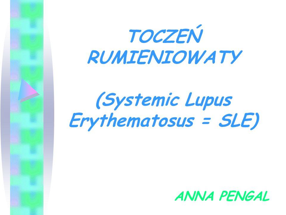 TOCZEŃ RUMIENIOWATY (Systemic Lupus Erythematosus = SLE) ANNA PENGAL