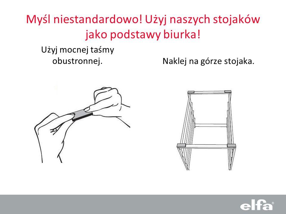 Myśl niestandardowo! Użyj naszych stojaków jako podstawy biurka! Użyj mocnej taśmy obustronnej.Naklej na górze stojaka.