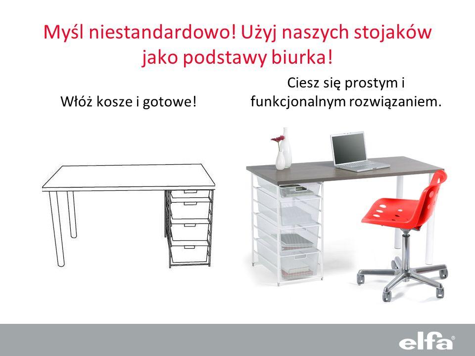 Myśl niestandardowo! Użyj naszych stojaków jako podstawy biurka! Włóż kosze i gotowe! Ciesz się prostym i funkcjonalnym rozwiązaniem.