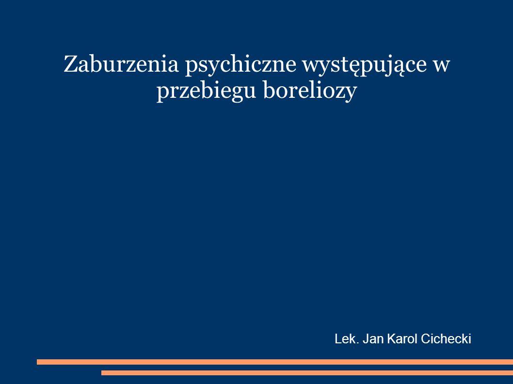Zaburzenia psychiczne występujące w przebiegu boreliozy Lek. Jan Karol Cichecki