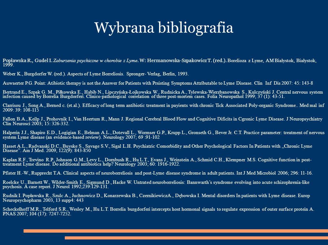 Wybrana bibliografia Popławska R., Gudel I.Zaburzenia psychiczne w chorobie z Lyme.