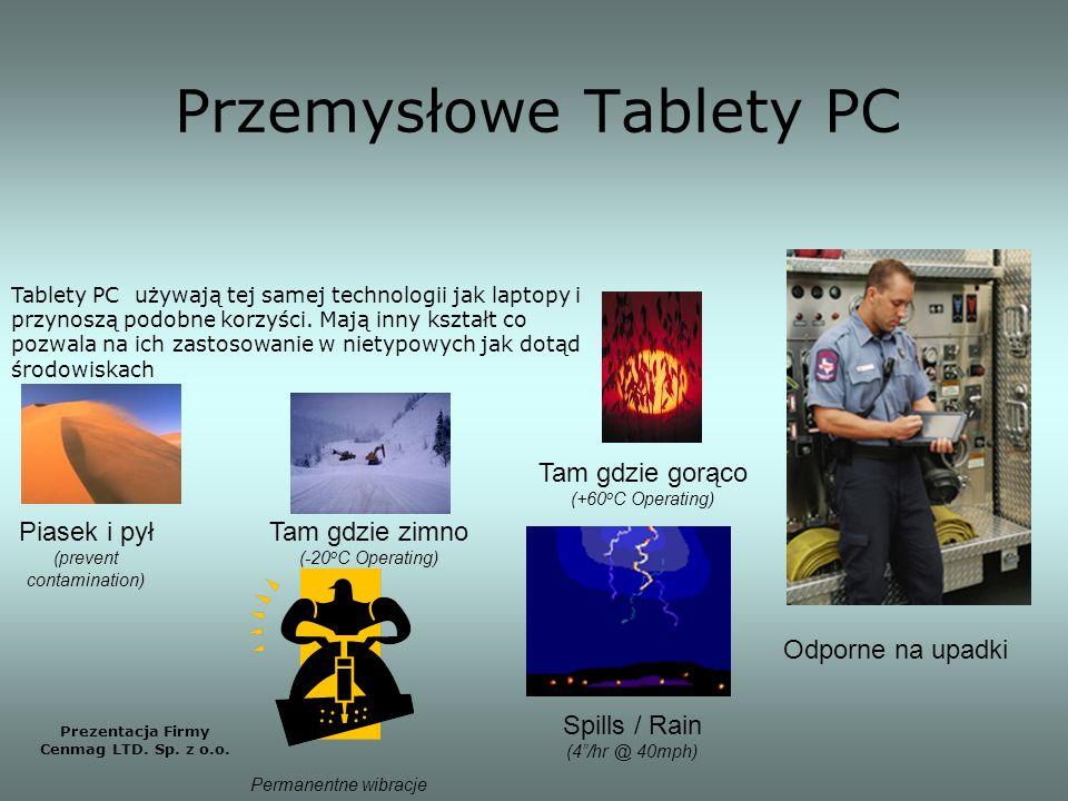 Przemysłowe Tablety PC Prezentacja Firmy Cenmag LTD. Sp. z o.o. Tablety PC używają tej samej technologii jak laptopy i przynoszą podobne korzyści. Maj