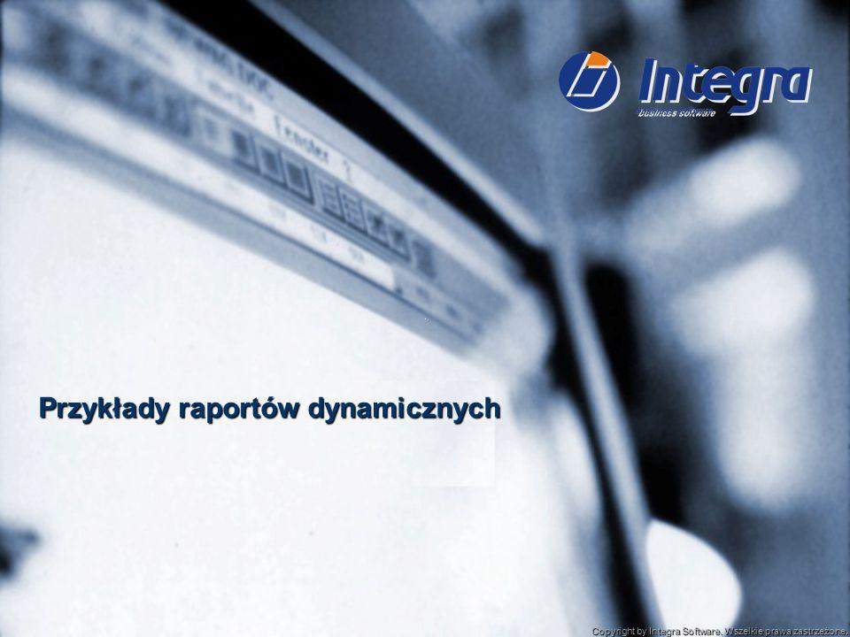 Copyright by Integra Software. Wszelkie prawa zastrzeżone. Przykłady raportów dynamicznych