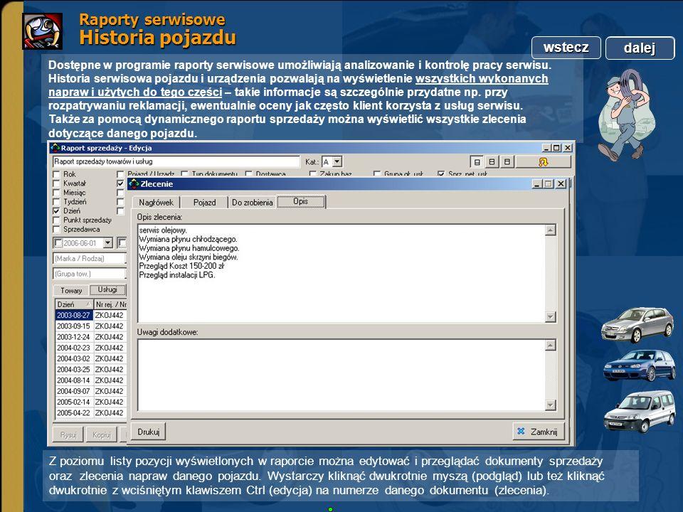 Copyright by Integra Software. Wszelkie prawa zastrzeżone. wstecz dalej Raporty serwisowe Historia pojazdu Dostępne w programie raporty serwisowe umoż