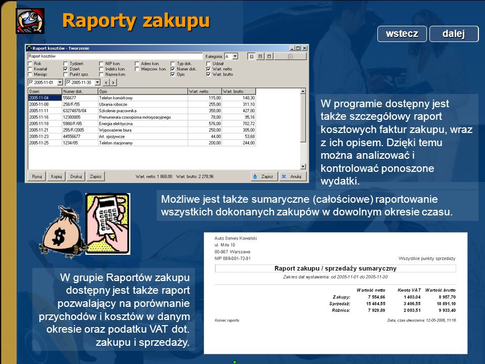 Copyright by Integra Software. Wszelkie prawa zastrzeżone. Raporty zakupu Raporty zakupu W programie dostępny jest także szczegółowy raport kosztowych