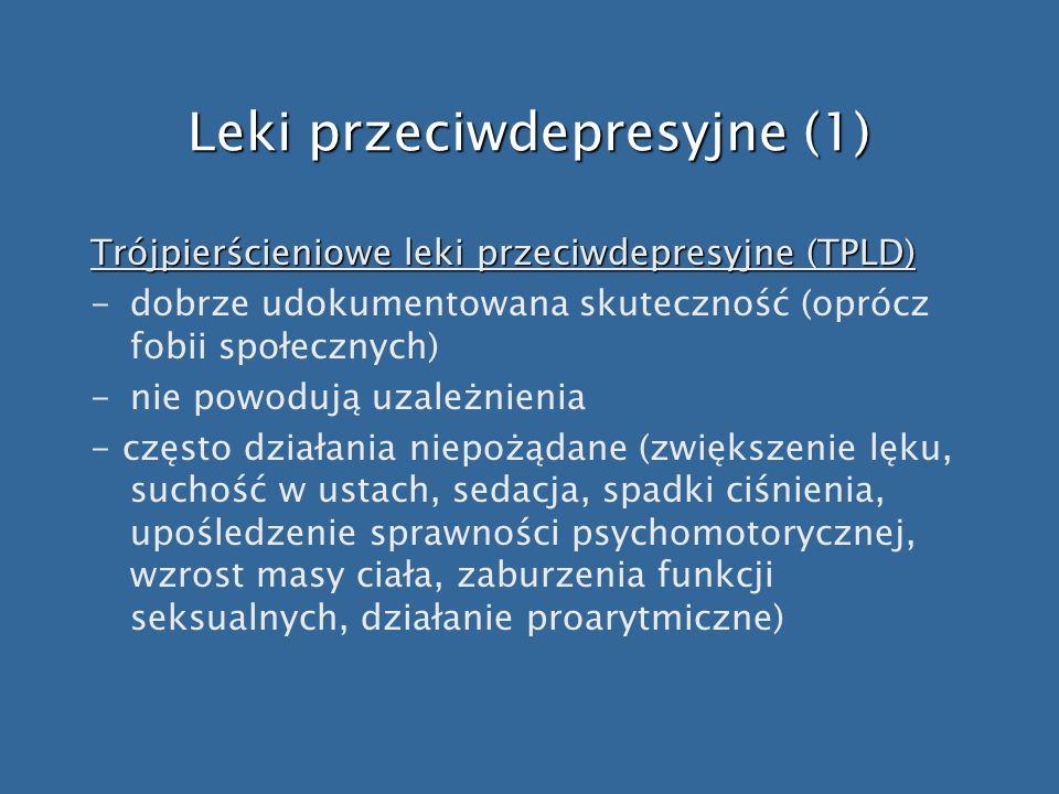 Leki przeciwdepresyjne (1) Trójpierścieniowe leki przeciwdepresyjne (TPLD) -dobrze udokumentowana skuteczność (oprócz fobii społecznych) -nie powodują