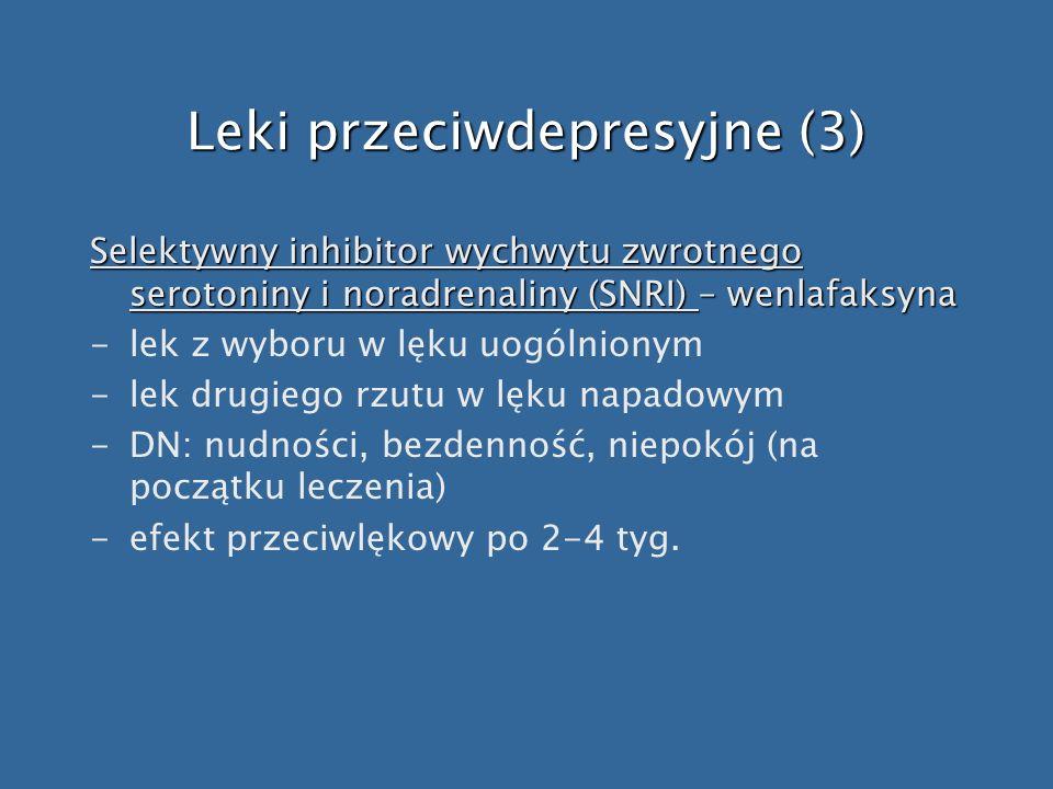 Leki przeciwdepresyjne (3) Selektywny inhibitor wychwytu zwrotnego serotoniny i noradrenaliny (SNRI) – wenlafaksyna -lek z wyboru w lęku uogólnionym -
