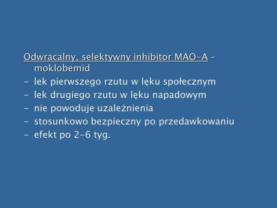 Odwracalny, selektywny inhibitor MAO-A – moklobemid -lek pierwszego rzutu w lęku społecznym -lek drugiego rzutu w lęku napadowym -nie powoduje uzależn