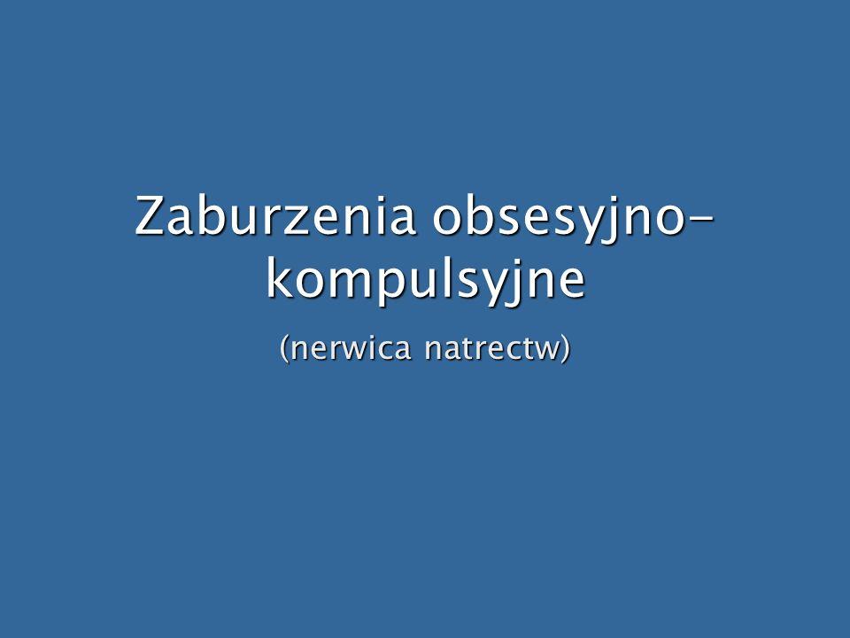 Zaburzenia obsesyjno- kompulsyjne (nerwica natrectw)