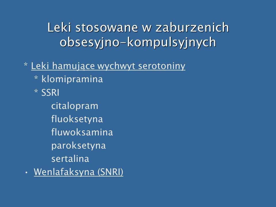 Leki stosowane w zaburzenich obsesyjno-kompulsyjnych * Leki hamujące wychwyt serotoniny * klomipramina * SSRI citalopram fluoksetyna fluwoksamina paro