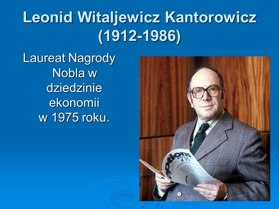 Leonid Witaljewicz Kantorowicz (1912-1986) Laureat Nagrody Nobla w dziedzinie ekonomii w 1975 roku.