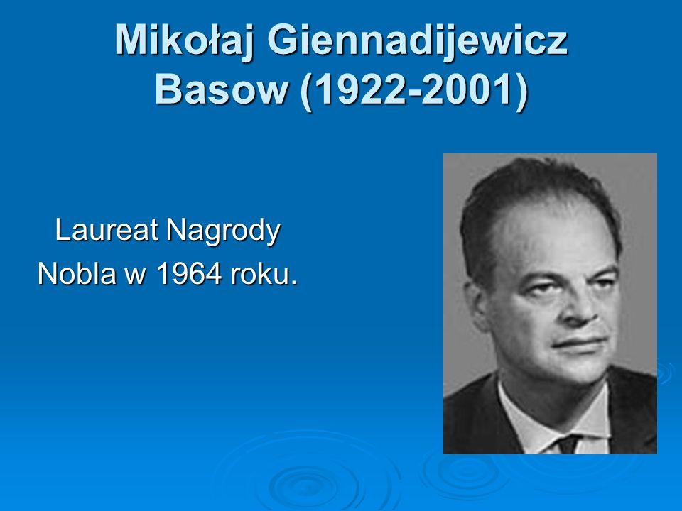 Mikołaj Giennadijewicz Basow (1922-2001) Laureat Nagrody Nobla w 1964 roku.