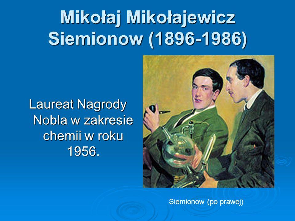 Mikołaj Mikołajewicz Siemionow (1896-1986) Laureat Nagrody Nobla w zakresie chemii w roku 1956. Siemionow (po prawej)