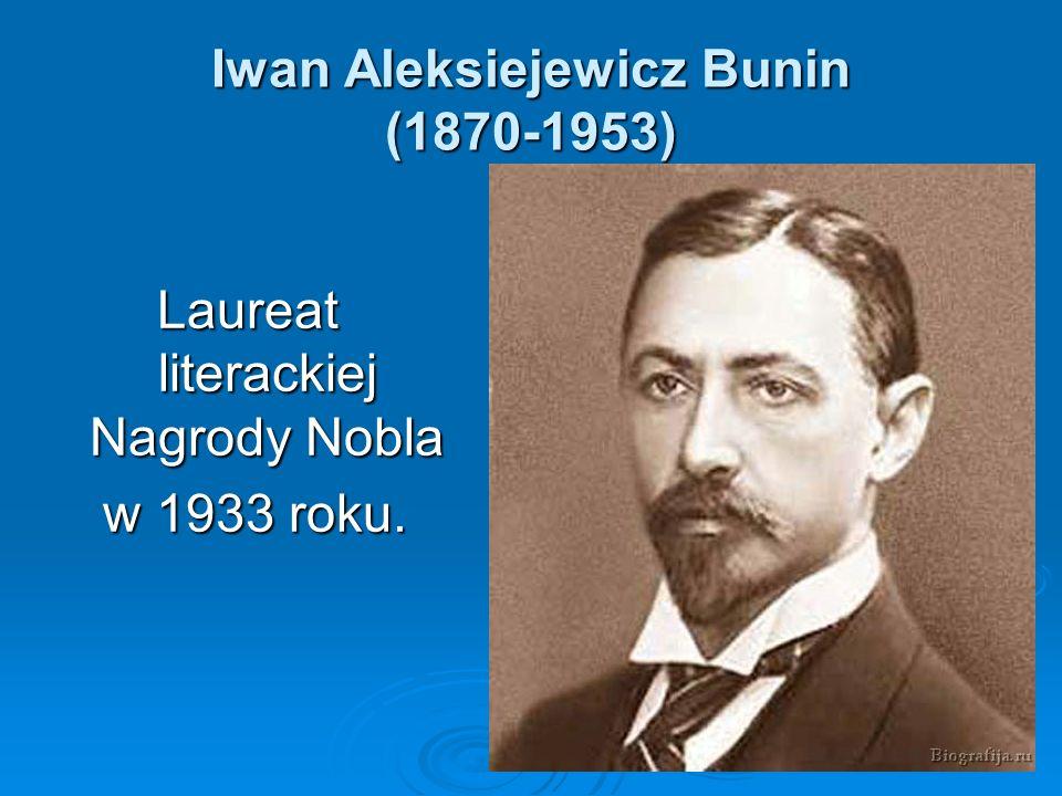 Iwan Aleksiejewicz Bunin (1870-1953) Laureat literackiej Nagrody Nobla w 1933 roku. w 1933 roku.