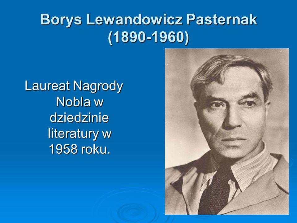 Borys Lewandowicz Pasternak (1890-1960) Laureat Nagrody Nobla w dziedzinie literatury w 1958 roku.