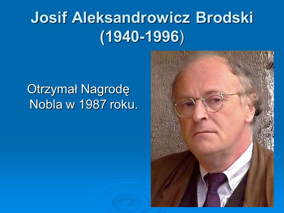Josif Aleksandrowicz Brodski (1940-1996) Otrzymał Nagrodę Nobla w 1987 roku.