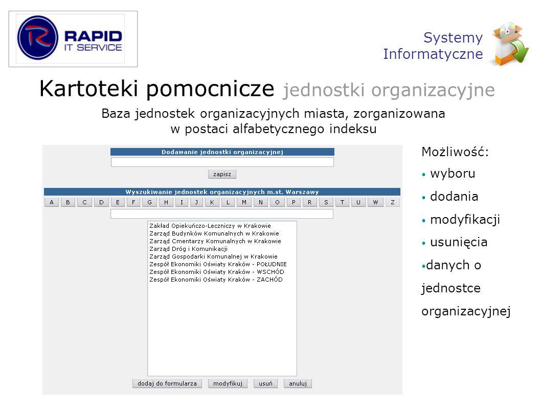 Kartoteki pomocnicze jednostki organizacyjne Baza jednostek organizacyjnych miasta, zorganizowana w postaci alfabetycznego indeksu Możliwość: wyboru d