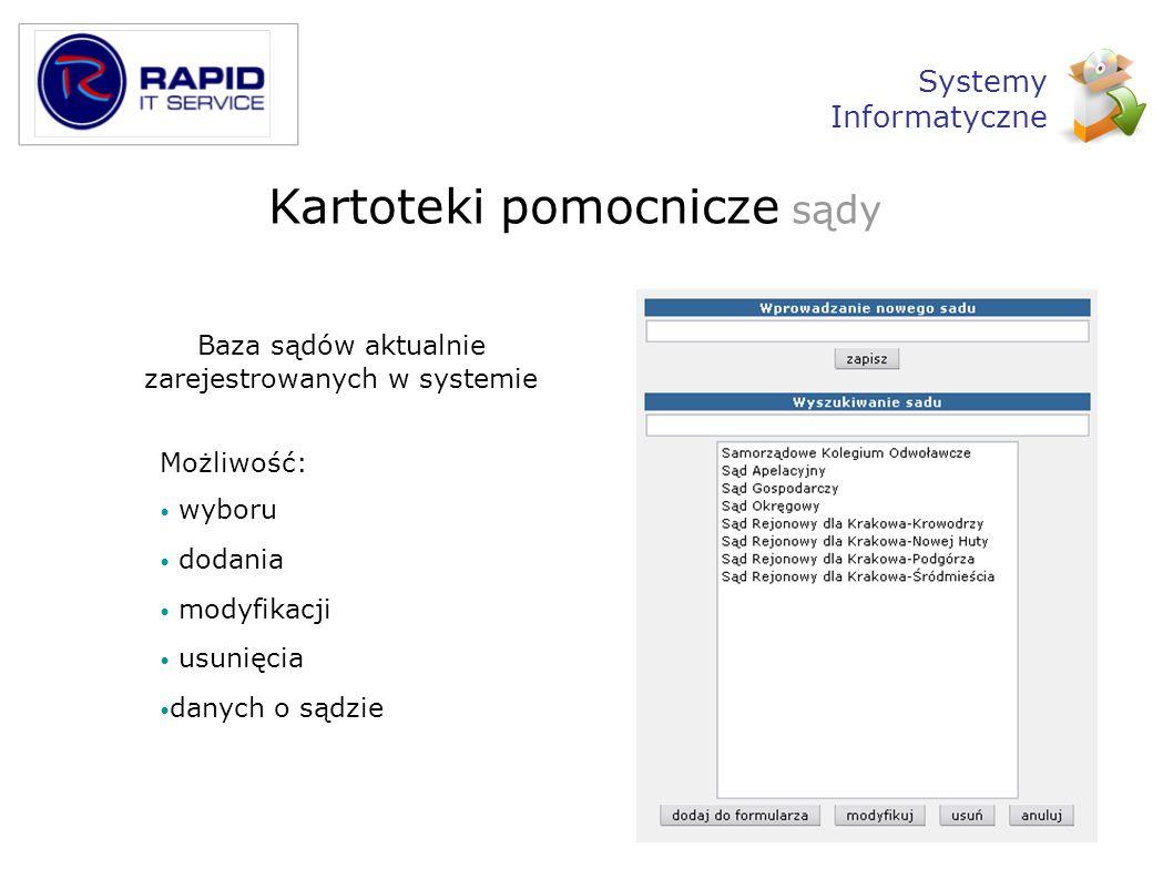 Kartoteki pomocnicze sądy Baza sądów aktualnie zarejestrowanych w systemie Możliwość: wyboru dodania modyfikacji usunięcia danych o sądzie Systemy Inf