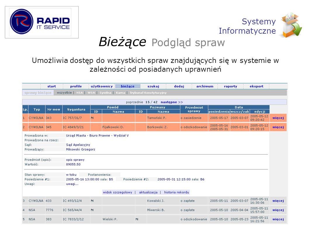 Zabezpieczenia Autoryzowany dostęp do systemu Monitoring logowań Monitoring nieuprawnionych prób dostępu Szyfrowanie połączeń (protokół SSL) Data pierwszego wprowadzenia do systemu Data modyfikacji rekordu Rejestracja wszystkich zmian w obrębie spraw Systemy Informatyczne