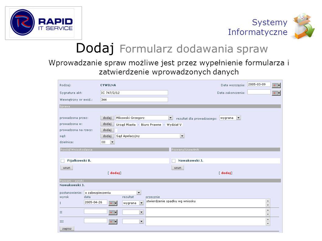 Dodaj Formularz dodawania spraw Wprowadzanie spraw możliwe jest przez wypełnienie formularza i zatwierdzenie wprowadzonych danych Systemy Informatyczn