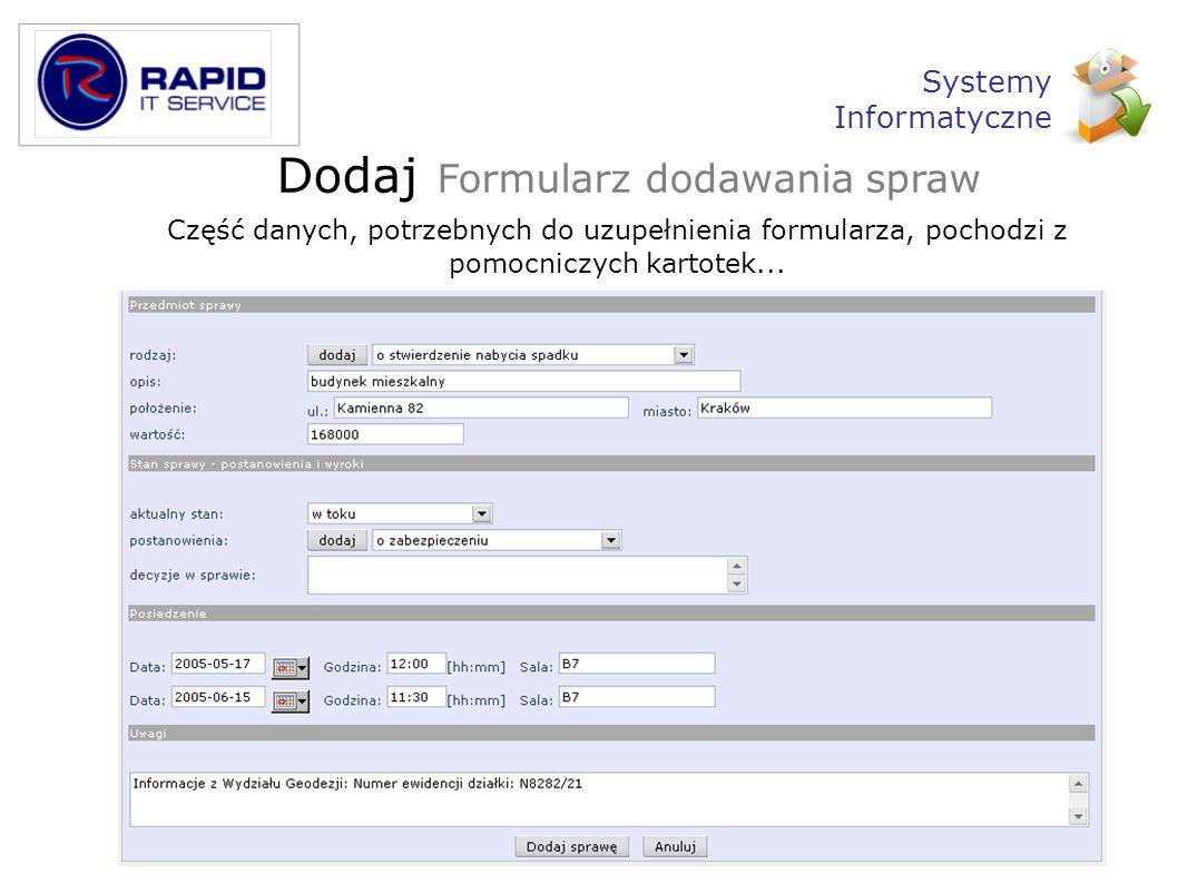 Kartoteki pomocnicze radcy prawni Baza wszystkich zarejestrowanych w systemie radców prawnych Możliwość: wyboru dodania modyfikacji usunięcia danych o radcy Systemy Informatyczne