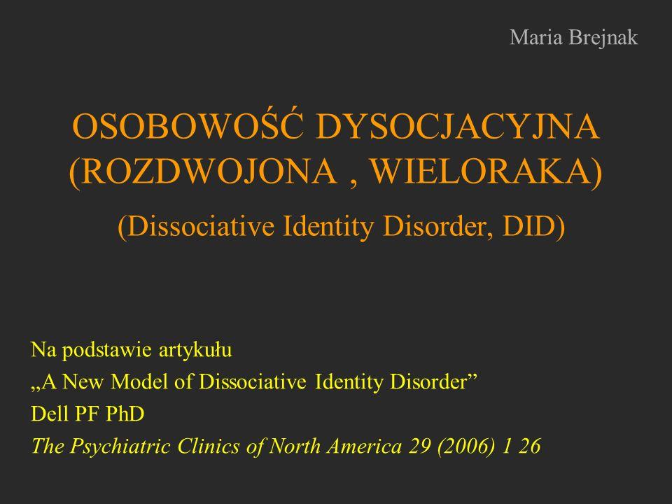 OSOBOWOŚĆ DYSOCJACYJNA (ROZDWOJONA, WIELORAKA) (Dissociative Identity Disorder, DID) Na podstawie artykułu A New Model of Dissociative Identity Disord
