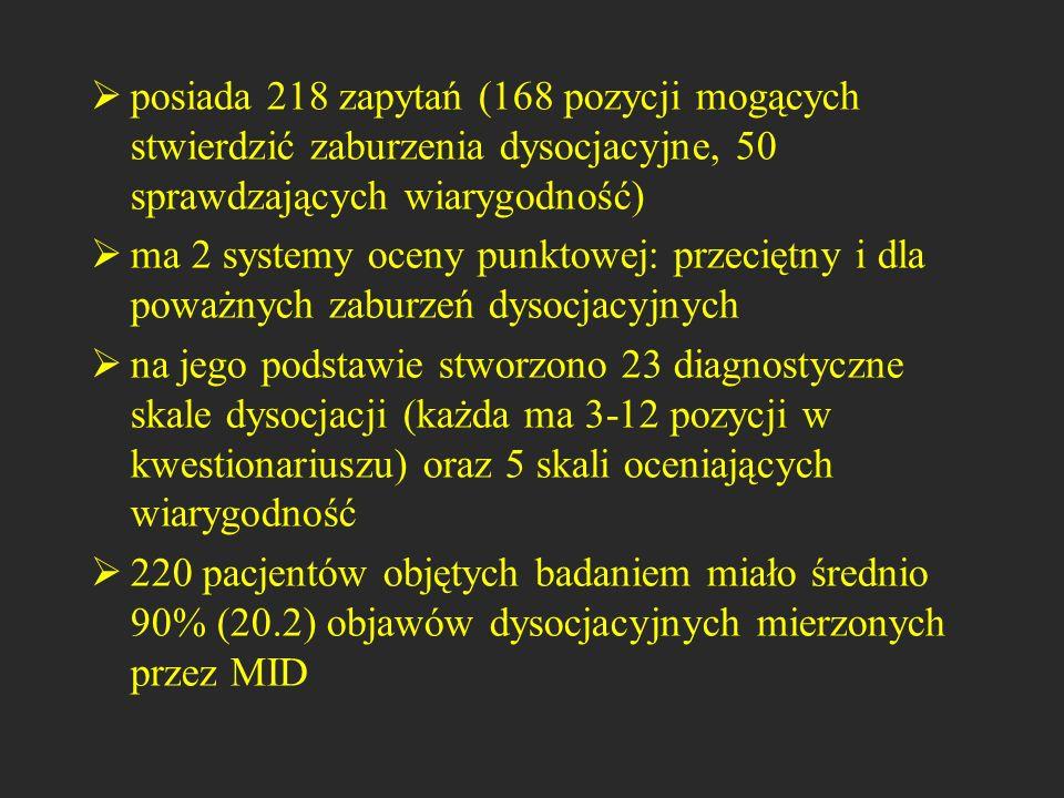 posiada 218 zapytań (168 pozycji mogących stwierdzić zaburzenia dysocjacyjne, 50 sprawdzających wiarygodność) ma 2 systemy oceny punktowej: przeciętny