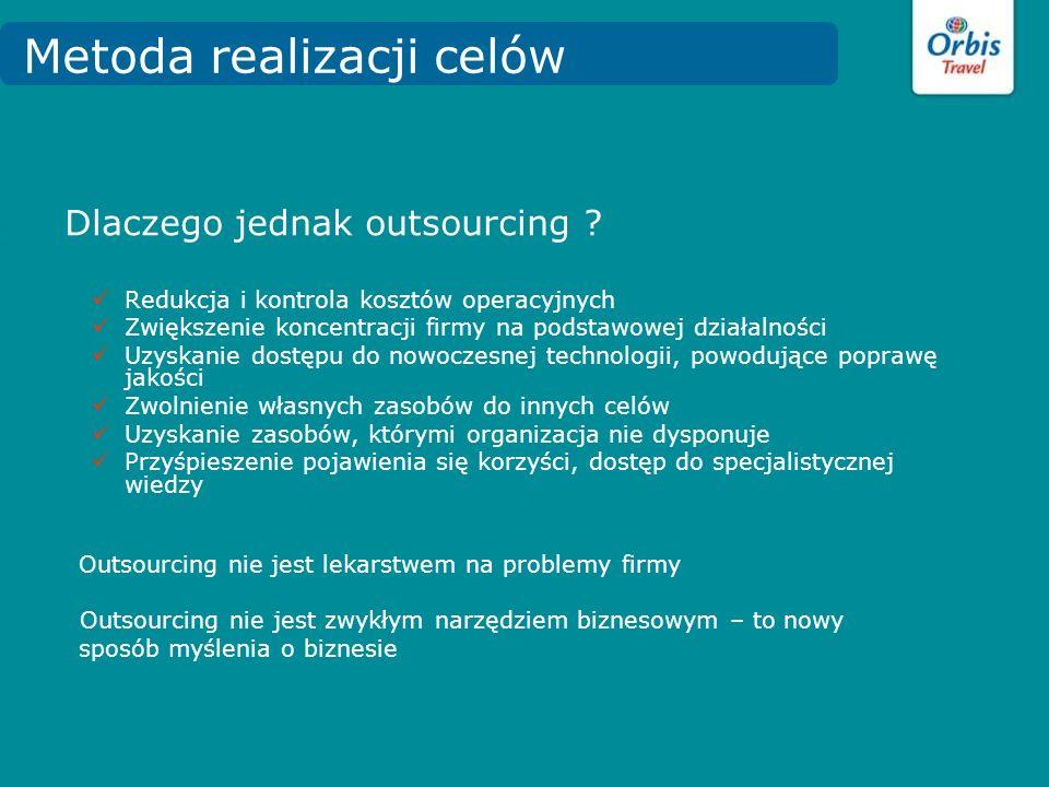Dlaczego jednak outsourcing ? Redukcja i kontrola kosztów operacyjnych Zwiększenie koncentracji firmy na podstawowej działalności Uzyskanie dostępu do