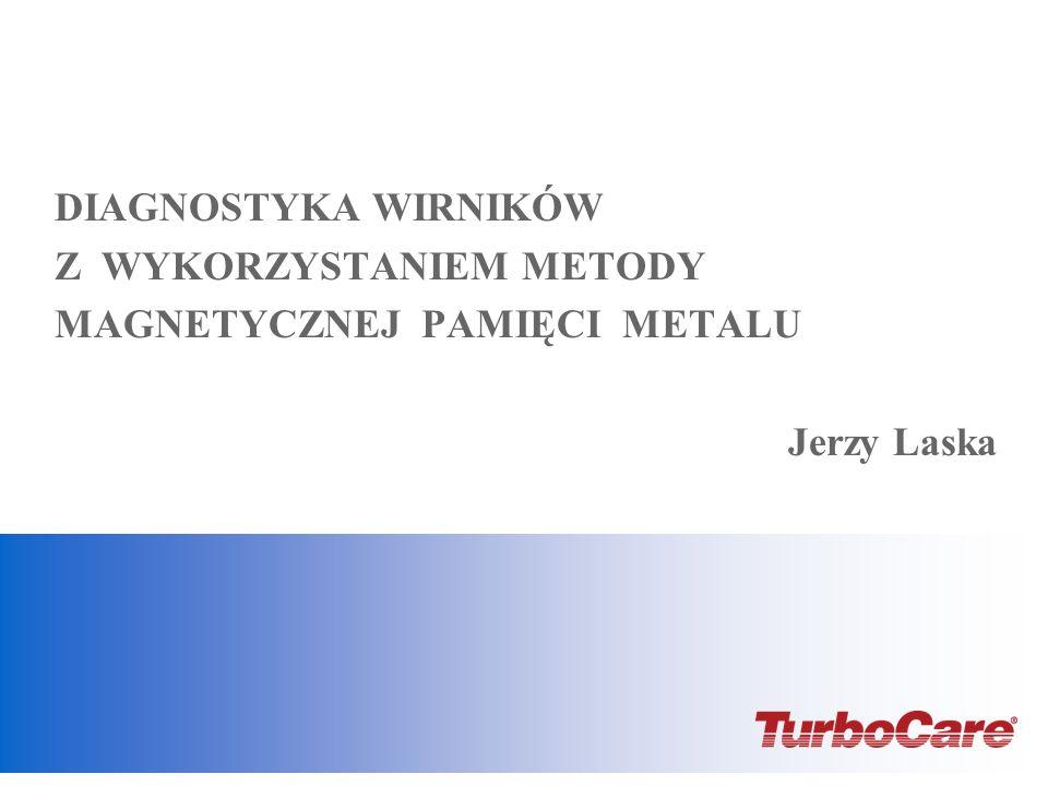 DIAGNOSTYKA WIRNIKÓW Z WYKORZYSTANIEM METODY MAGNETYCZNEJ PAMIĘCI METALU Jerzy Laska