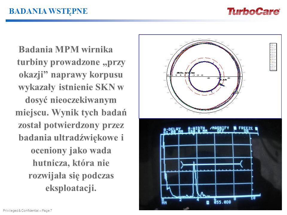 Privileged & Confidential – Page 7 Badania MPM wirnika turbiny prowadzone przy okazji naprawy korpusu wykazały istnienie SKN w dosyć nieoczekiwanym mi