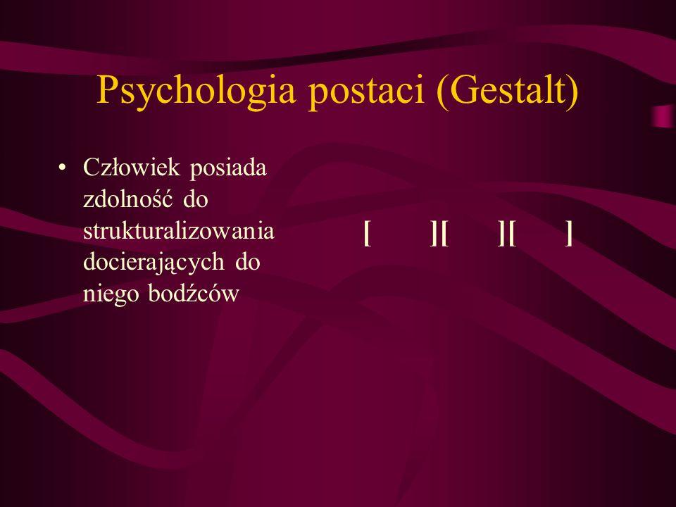 Psychologia postaci (Gestalt) Człowiek posiada zdolność do strukturalizowania docierających do niego bodźców [][][]