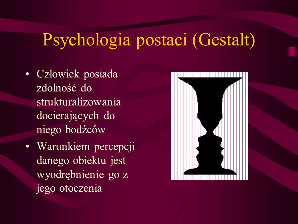 Psychologia postaci (Gestalt) Człowiek posiada zdolność do strukturalizowania docierających do niego bodźców Warunkiem percepcji danego obiektu jest w