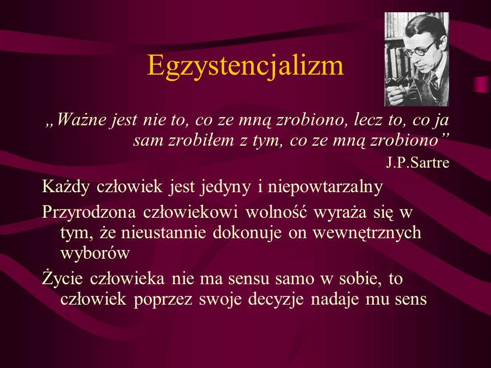 Egzystencjalizm Ważne jest nie to, co ze mną zrobiono, lecz to, co ja sam zrobiłem z tym, co ze mną zrobiono J.P.Sartre Każdy człowiek jest jedyny i n