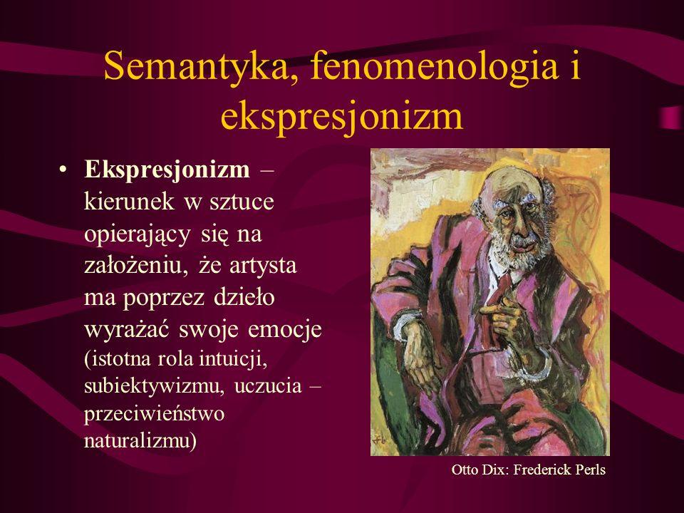 Semantyka, fenomenologia i ekspresjonizm Ekspresjonizm – kierunek w sztuce opierający się na założeniu, że artysta ma poprzez dzieło wyrażać swoje emo