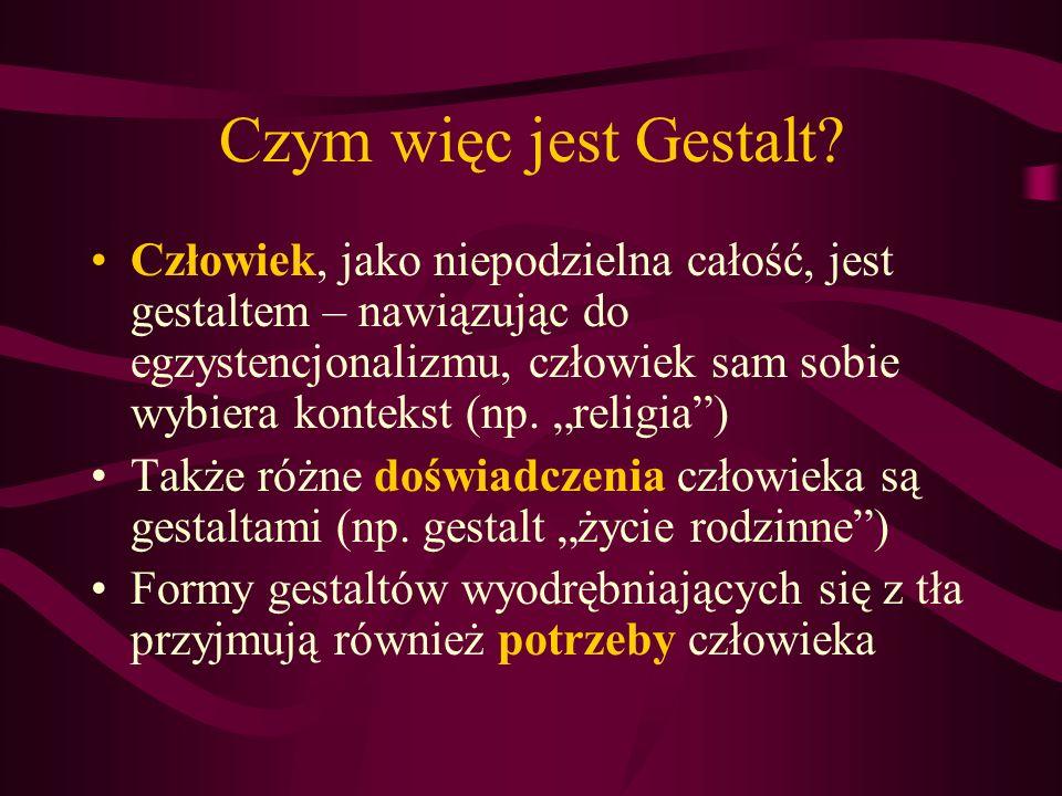 Czym więc jest Gestalt? Człowiek, jako niepodzielna całość, jest gestaltem – nawiązując do egzystencjonalizmu, człowiek sam sobie wybiera kontekst (np