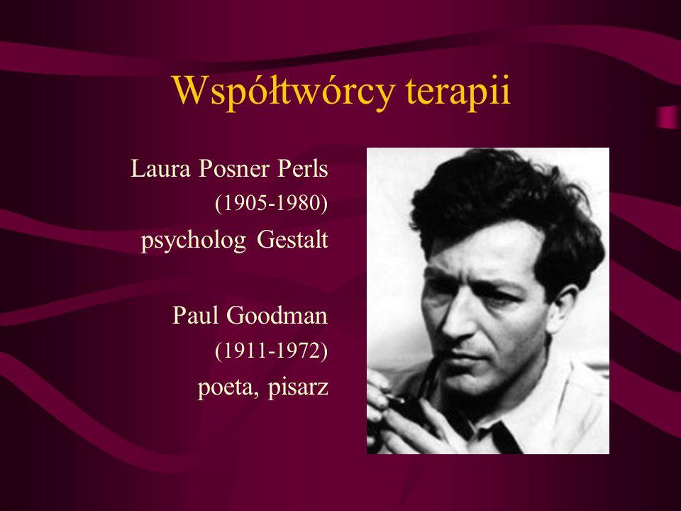 Współtwórcy terapii Laura Posner Perls (1905-1980) psycholog Gestalt Paul Goodman (1911-1972) poeta, pisarz