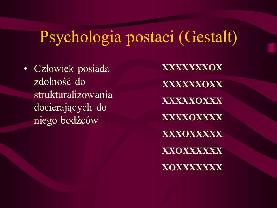 Psychologia postaci (Gestalt) Człowiek posiada zdolność do strukturalizowania docierających do niego bodźców XXXXXXXOX XXXXXXOXX XXXXXOXXX XXXXOXXXX X