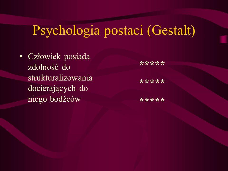 Psychologia postaci (Gestalt) Człowiek posiada zdolność do strukturalizowania docierających do niego bodźców *****