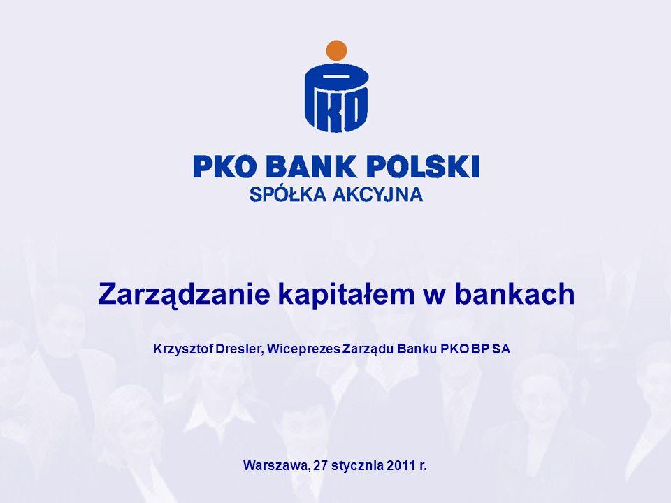 Zarządzanie kapitałem w bankach Warszawa, 27 stycznia 2011 r. Krzysztof Dresler, Wiceprezes Zarządu Banku PKO BP SA