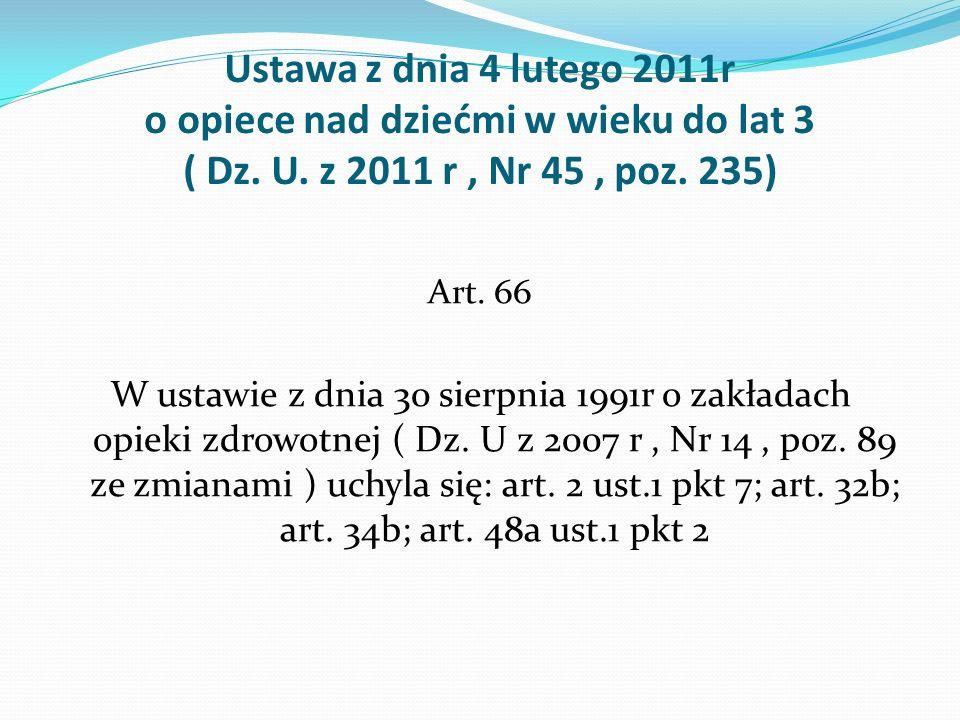 Ustawa z dnia 4 lutego 2011r o opiece nad dziećmi w wieku do lat 3 ( Dz. U. z 2011 r, Nr 45, poz. 235) Art. 66 W ustawie z dnia 30 sierpnia 1991r o za