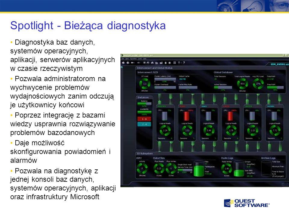 Spotlight - Bieżąca diagnostyka Diagnostyka baz danych, systemów operacyjnych, aplikacji, serwerów aplikacyjnych w czasie rzeczywistym Pozwala administratorom na wychwycenie problemów wydajnościowych zanim odczują je użytkownicy końcowi Poprzez integrację z bazami wiedzy usprawnia rozwiązywanie problemów bazodanowych Daje możliwość skonfigurowania powiadomień i alarmów Pozwala na diagnostykę z jednej konsoli baz danych, systemów operacyjnych, aplikacji oraz infrastruktury Microsoft