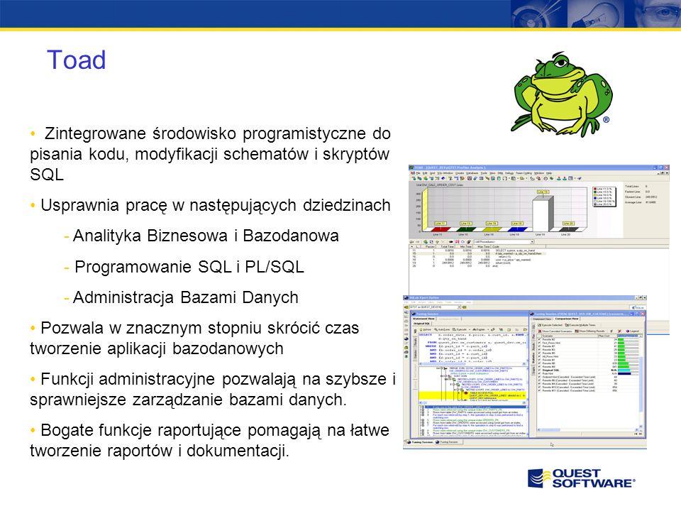 Toad Zintegrowane środowisko programistyczne do pisania kodu, modyfikacji schematów i skryptów SQL Usprawnia pracę w następujących dziedzinach - Analityka Biznesowa i Bazodanowa - Programowanie SQL i PL/SQL - Administracja Bazami Danych Pozwala w znacznym stopniu skrócić czas tworzenie aplikacji bazodanowych Funkcji administracyjne pozwalają na szybsze i sprawniejsze zarządzanie bazami danych.