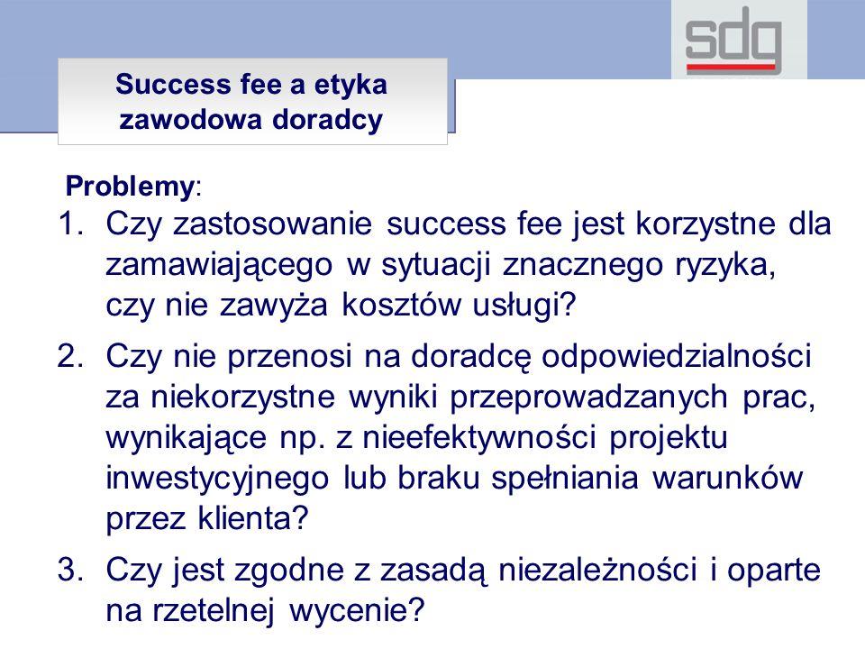 Problemy: 1.Czy zastosowanie success fee jest korzystne dla zamawiającego w sytuacji znacznego ryzyka, czy nie zawyża kosztów usługi.