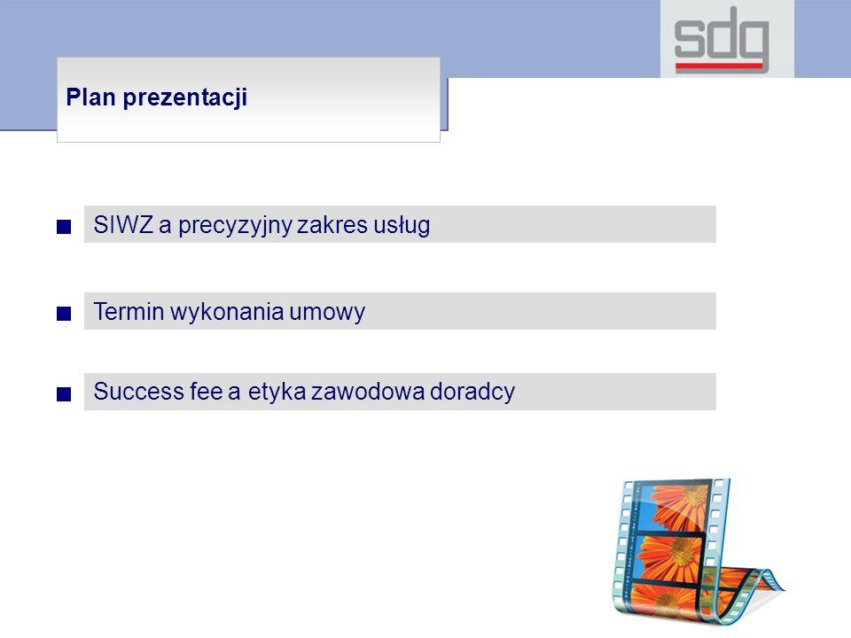 Plan prezentacji SIWZ a precyzyjny zakres usług Termin wykonania umowy Success fee a etyka zawodowa doradcy